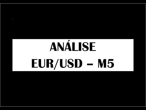 ANÁLISE EUR/USD - M5 - Vídeo 24 de 365