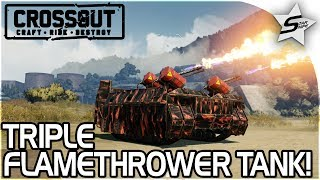 "EPIC TRIPLE FLAMETHROWER TANK!! - ""FLAMES EVERYWHERE!!"" - Crossout Beta NEW Gameplay"