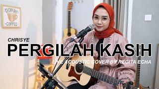 PERGILAH KASIH - CHRISYE ( LIVE ACOUSTIC COVER BY REGITA ECHA )