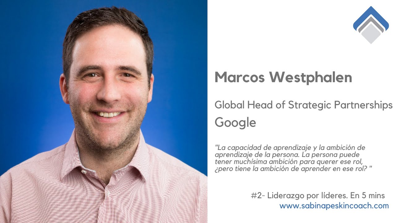 Liderazgo por líderes. 2 - Marcos Westphalen. Global Head of Strategic Partnerships. Google.