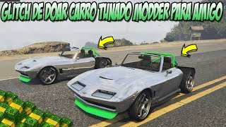 GLITCH de DOAR carro tunado para  AMIGO NO GTA V ONLINE | GLITCH PS4 E XBOX ONE