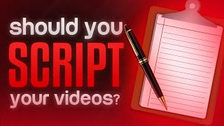 Should You Script Your YouTube Videos? (Advice/Commentary)