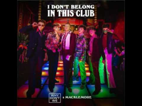 I Don't Belong In This Club - Why Don't We (Macklemore Removed)