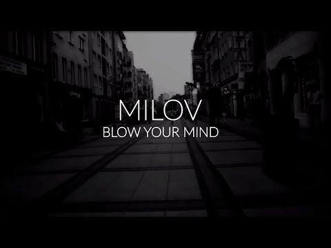 MILOV - BLOW YOUR MIND feat. Dj Archi