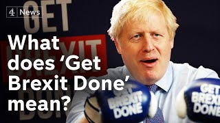What does 'Get Brexit Done' really mean?