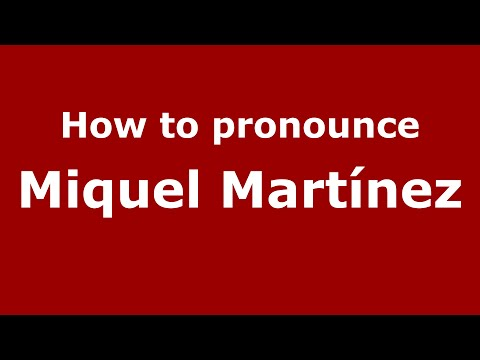 How to pronounce Miquel Martínez (Spain/Spanish) - PronounceNames.com