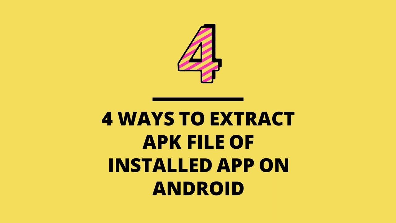 4 ways to extract APK file of installed app on Android