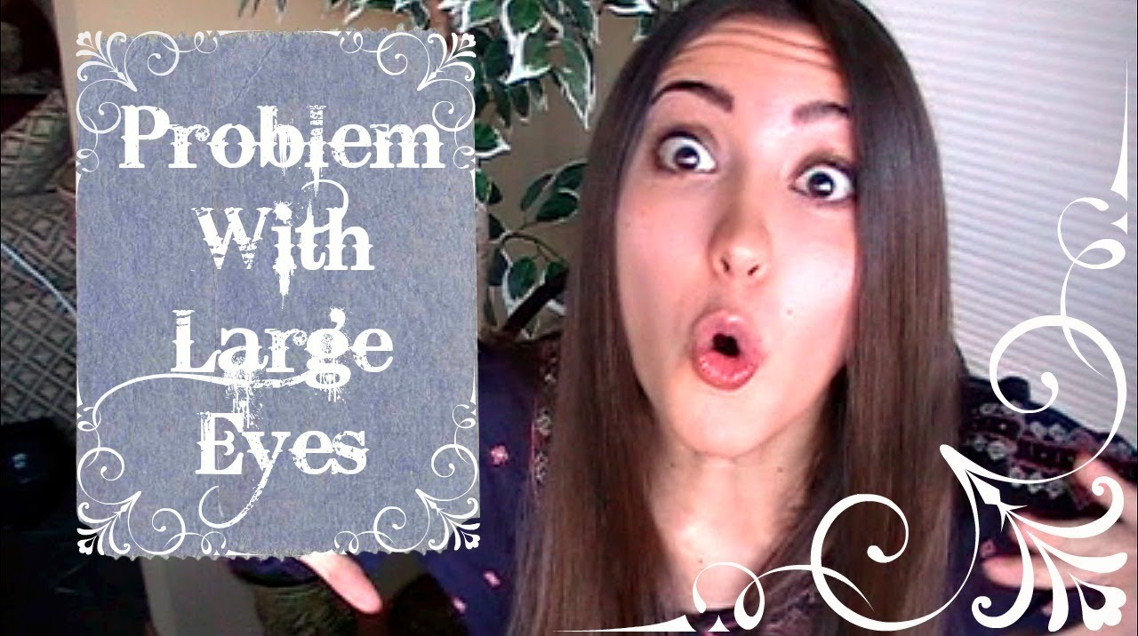 the problem with large eyes youtube