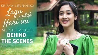 Download KEISYA LEVRONKA - LAGU UNTUK HARI INI (BEHIND THE SCENE MUSIC VIDEO)