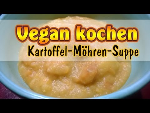 rezept vegane m hren kartoffel suppe karotten suppe selber machen vegan kochen youtube. Black Bedroom Furniture Sets. Home Design Ideas
