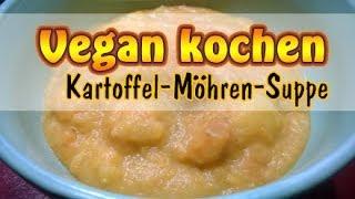 Rezept: Vegane Möhren-Kartoffel-Suppe | Karotten-Suppe selber machen | Vegan kochen