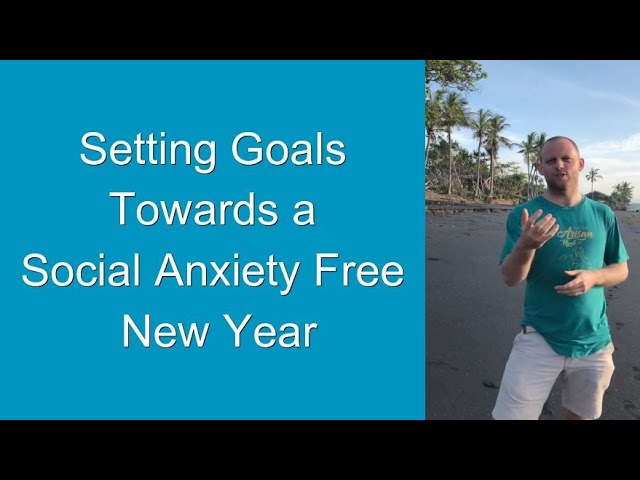 Setting Goals Towards a Social Anxiety Free New Year