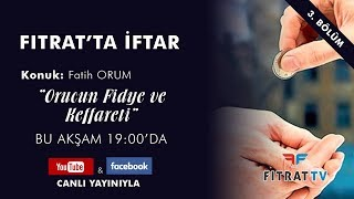 Fıtrat'ta İftar | Orucun Fidye ve Keffareti | Fatih Orum