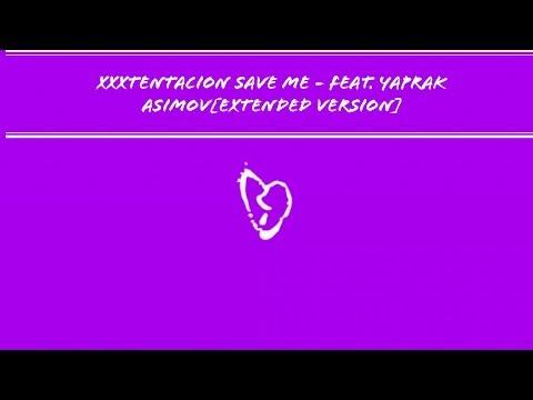 XXXTENTACION SAVE ME - [EXTENDED VERSION]FEAT. YAPRAK ASIMOV