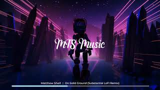 Matthew Shell - On Solid Ground (Substantial LoFi Remix)