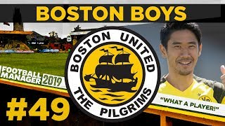 BOSTON BOYS  PART 49  SUPERSTAR JOINS BOSTON  Football Manager 2019