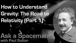 How to Understand Gravity: The Road to Relativity (Part 1) - Ask a Spaceman!