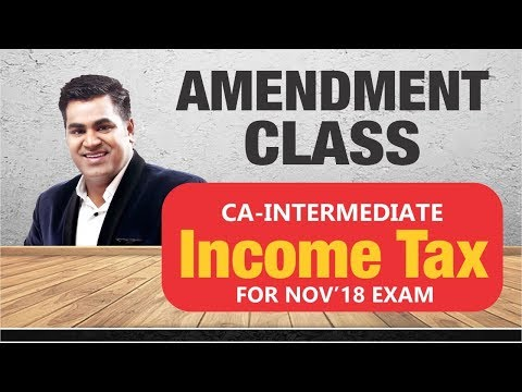 CA Inter Direct Tax Video | Amendedment class for Nov 2018