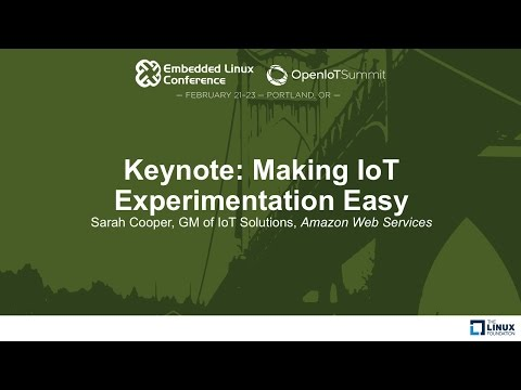 Keynote: Making IoT Experimentation Easy - Sarah Cooper, GM of IoT Solutions, Amazon Web Services