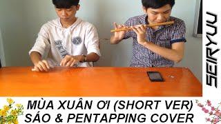 Mùa Xuân Ơi (Short ver) - Sáo & Pen Tapping cover by Thành Thông ft. Seiryuu