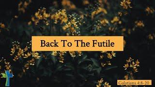 Back To The Futile