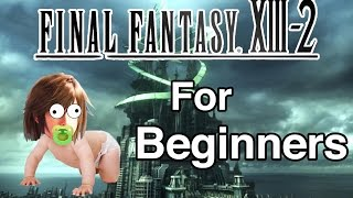 FINAL FANTASY 13-2 FOR BEGINNERS
