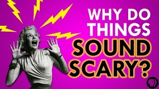 Why Do Things Sound Scary?