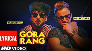 Gora Rang Inder Chahal Millind Gaba Lyrical Rajat Nagpal Nirmaan Latest Punjabi Song