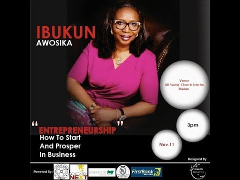 How to start and Prosper in Business: Mrs. Ibukun Awosika