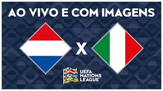 HOLANDA X ITÁLIA (AO VIVO COM IMAGENS) - NATIONS LEAGUE