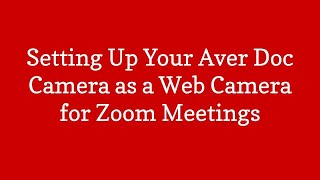Setting Up Your Aver Doc Camera as a Zoom Web Cam
