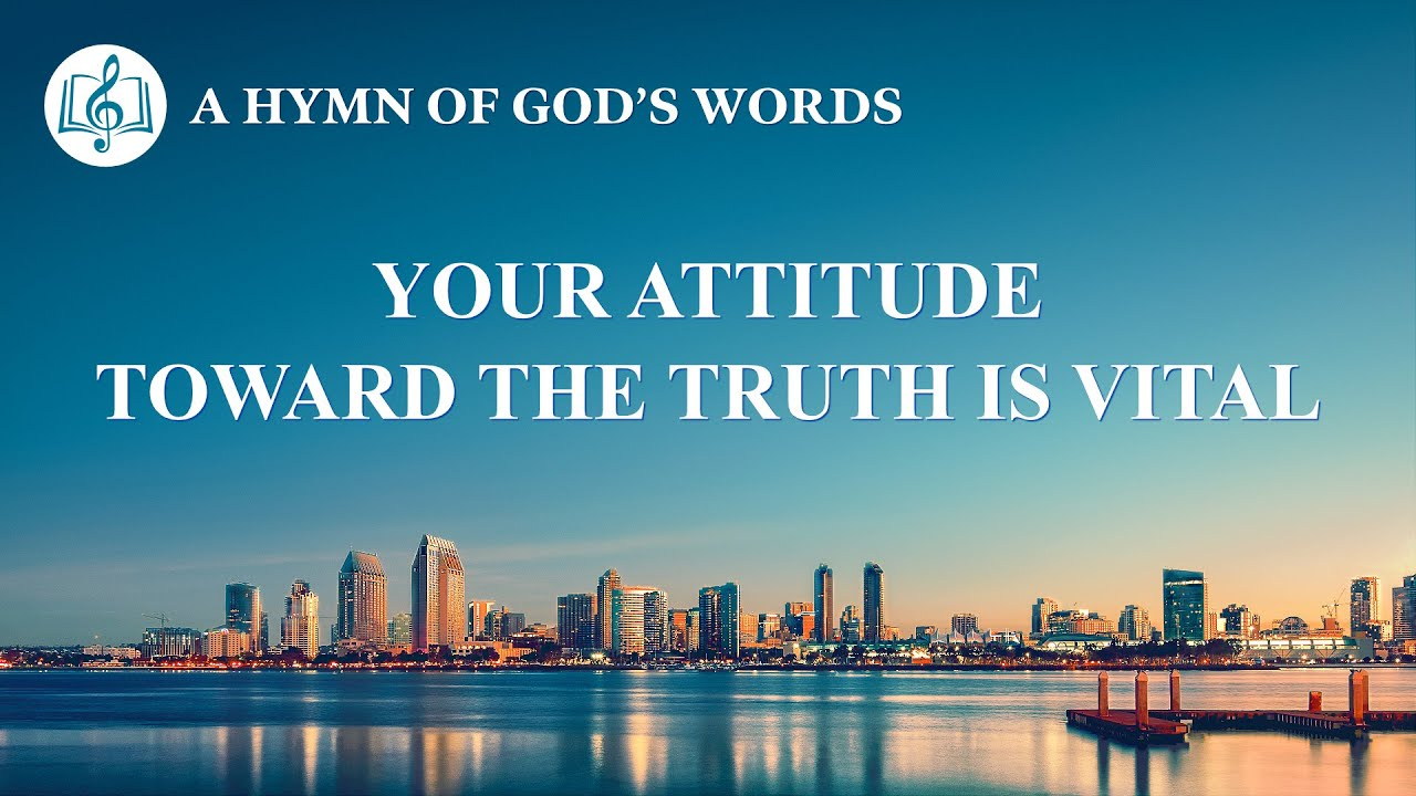 "2020 English Christian Song With Lyrics | ""Your Attitude Toward the Truth Is Vital"""