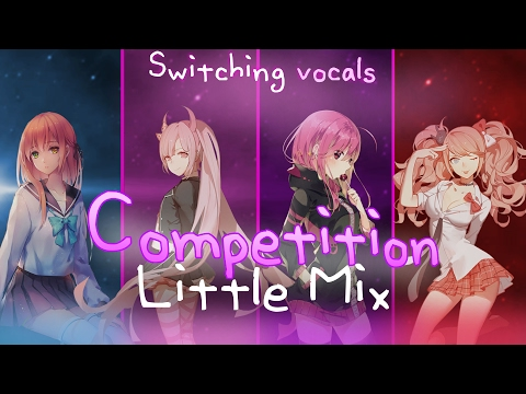◤Nightcore◢ ↬ Competition [Switching vocals | Little Mix ]