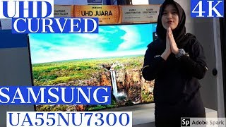 Review Led Samsung UA55NU7300 // UHD CURVED-Real 4K