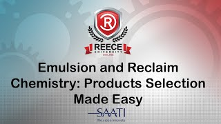 ReeceU - Saati - Emulsion and Reclaim Chemistry: Products Selection Made Easy