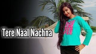 Tere Naal Nachna [Nawabzaade] Cover Dancing Version 2.0 || HD 720pix