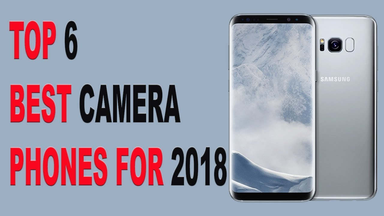 01a40bd7841d62 Top 6 Best Camera Phones For 2018 | Record Professional Videos | Record  Youtube Videos