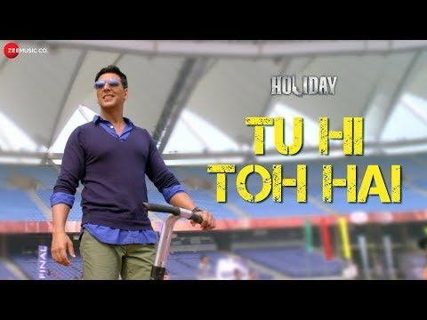Tu Hi Toh Hai  Full Video  Holiday ft Akshay Kumar & Sonakshi Sinha