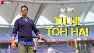 Video Tu Hi Toh Hai - Full Video | Holiday| ft Akshay Kumar & Sonakshi Sinha download MP3, 3GP, MP4, WEBM, AVI, FLV Agustus 2017