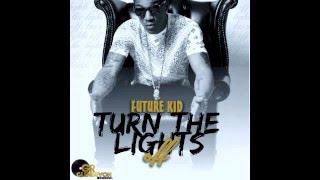 Future Kid - Turn The Lights Off (Raw) [Love Motion Riddim] January 2016