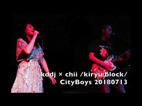 skddj × chii (anyamo)  kiryu block City Boys 20180713