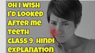 Oh i wish i'd looked after me teeth class 9 explanation hindi