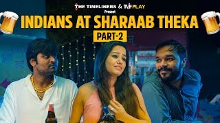 Indians At Sharaab Theka - Part 2 | The Timeliners