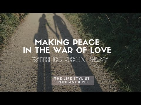 Dr. John Gray: Making Peace in the War of Love, The Life Stylist Podcast #13
