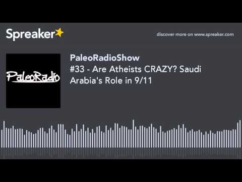 #33 - Are Atheists CRAZY? Saudi Arabia's Role in 9/11