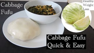 How To Make Cabbage Fufu Quick And Easy  Healthy Fast Weight Loss