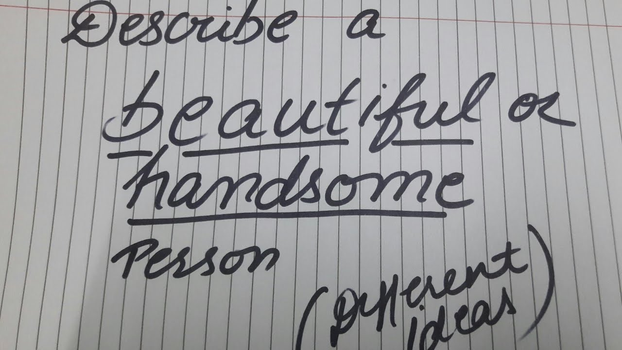 Describe A Person You have Seen Who Is Beautiful Or Handsome  Beautiful Or  Handsome Person Cue Card