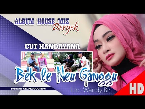 CUT HANDAYANA - BEK LE NEU GANGGU ( Albu House Mix Bergek Boh hate 4 ) HD Video Quality 2018