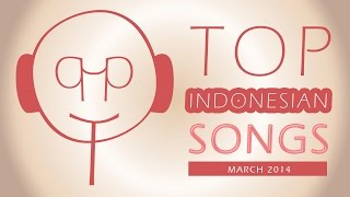 TOP INDONESIAN SONGS FOR PERIODE 01 - 31 MARCH 2014 PART 1 (DIFFERENT SONGS EVERY MONTH)