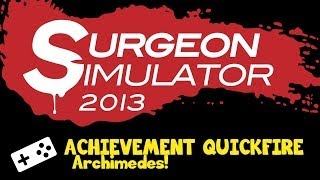 Achievement Quickfire: Surgeon Simulator 2013 - Archimedes!